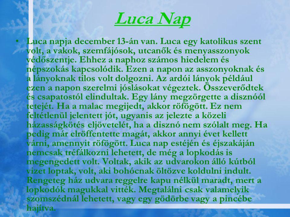 Luca Nap •Luca napja december 13-án van. Luca egy katolikus szent volt, a vakok, szemfájósok, utcanők és menyasszonyok védőszentje. Ehhez a naphoz szá
