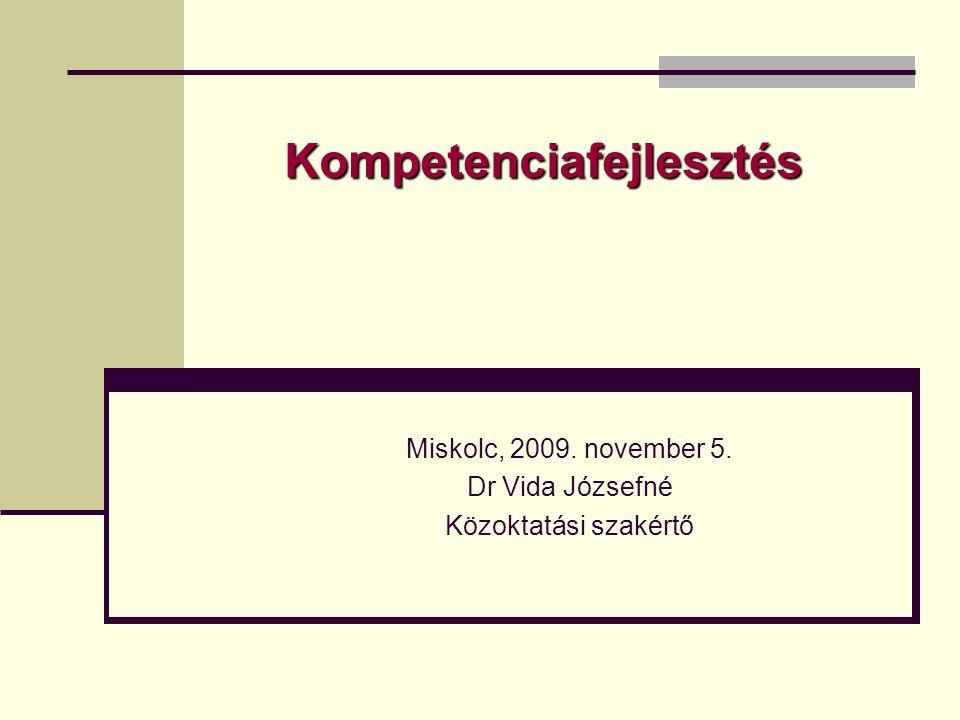 Kompetenciafejlesztés Miskolc, 2009. november 5. Dr Vida Józsefné Közoktatási szakértő