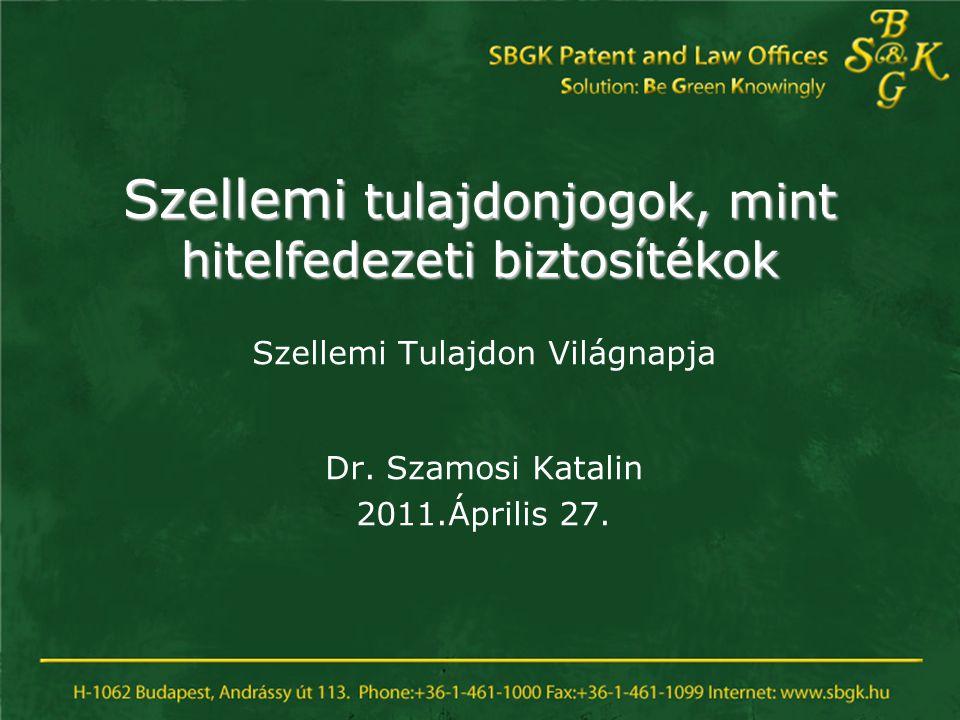 Szellemi tulajdonjogok, mint hitelfedezeti biztosítékok Szellemi Tulajdon Világnapja Dr. Szamosi Katalin 2011.Április 27.