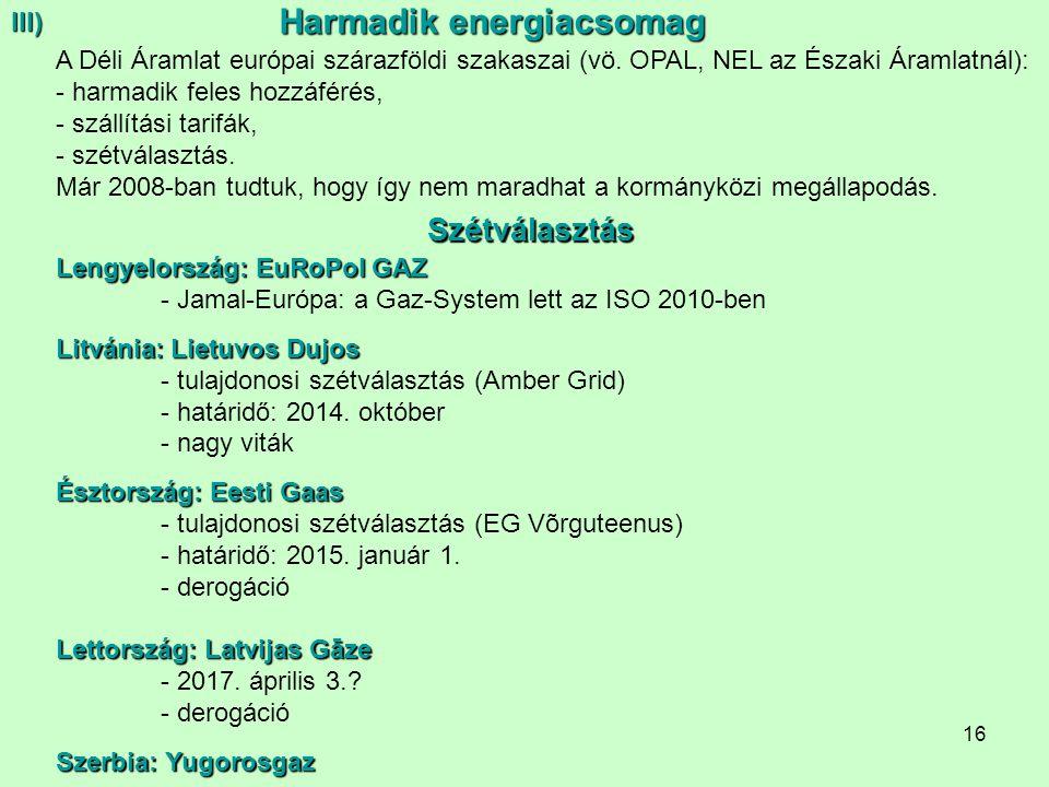 16 A Déli Áramlat európai szárazföldi szakaszai (vö. OPAL, NEL az Északi Áramlatnál): - harmadik feles hozzáférés, - szállítási tarifák, - szétválaszt