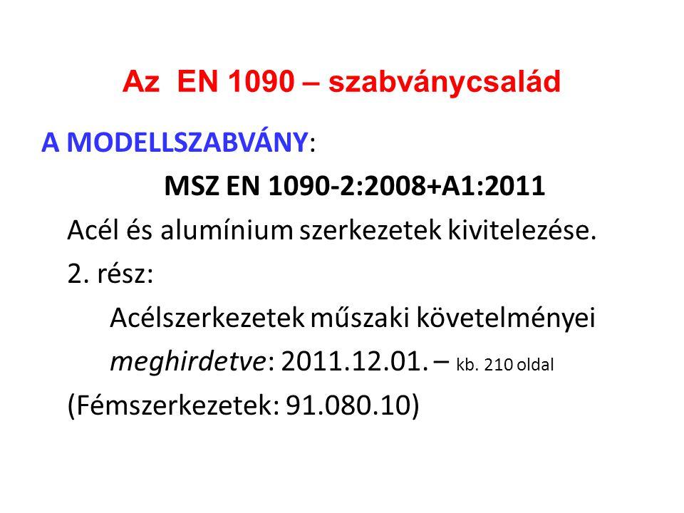 Az EN 1090 – szabványcsalád A MODELLSZABVÁNY: MSZ EN 1090-2:2008+A1:2011 Acél és alumínium szerkezetek kivitelezése. 2. rész: Acélszerkezetek műszaki