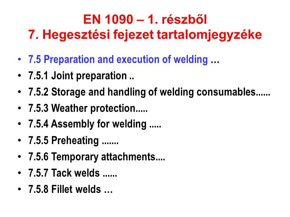 EN 1090 – 1. részből 7. Hegesztési fejezet tartalomjegyzéke • 7.5 Preparation and execution of welding … • 7.5.1 Joint preparation.. • 7.5.2 Storage a