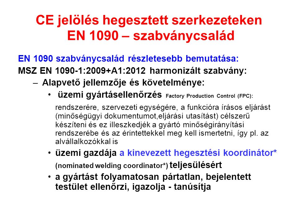 CE jelölés hegesztett szerkezeteken EN 1090 – szabványcsalád EN 1090 szabványcsalád részletesebb bemutatása: MSZ EN 1090-1:2009+A1:2012 harmonizált sz
