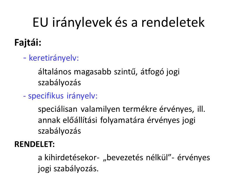 EU iránylevek és a rendeletek Fajtái: - keretirányelv: általános magasabb szintű, átfogó jogi szabályozás - specifikus irányelv: speciálisan valamilye