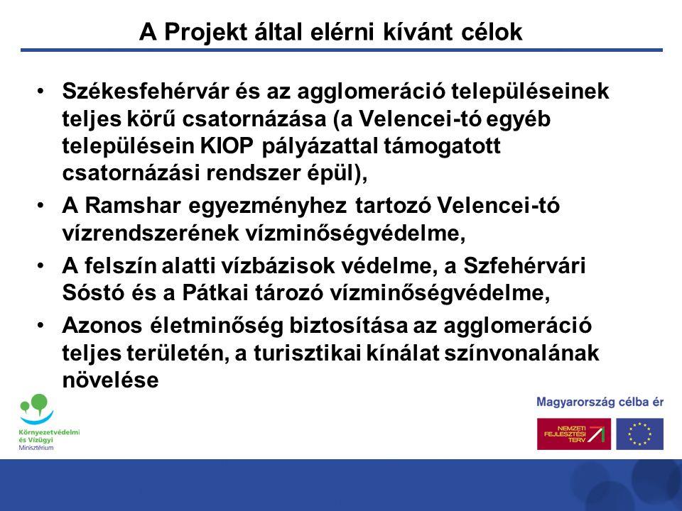 A Projekt által elérni kívánt célok •Székesfehérvár és az agglomeráció településeinek teljes körű csatornázása (a Velencei-tó egyéb településein KIOP pályázattal támogatott csatornázási rendszer épül), •A Ramshar egyezményhez tartozó Velencei-tó vízrendszerének vízminőségvédelme, •A felszín alatti vízbázisok védelme, a Szfehérvári Sóstó és a Pátkai tározó vízminőségvédelme, •Azonos életminőség biztosítása az agglomeráció teljes területén, a turisztikai kínálat színvonalának növelése