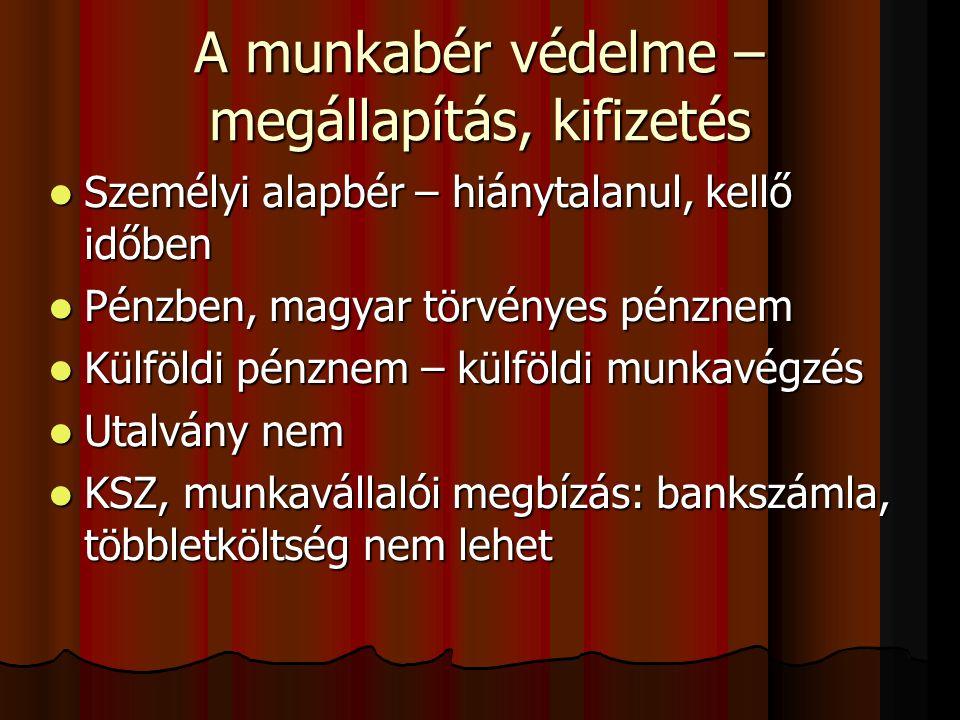 A munkabér védelme – megállapítás, kifizetés  Személyi alapbér – hiánytalanul, kellő időben  Pénzben, magyar törvényes pénznem  Külföldi pénznem – külföldi munkavégzés  Utalvány nem  KSZ, munkavállalói megbízás: bankszámla, többletköltség nem lehet