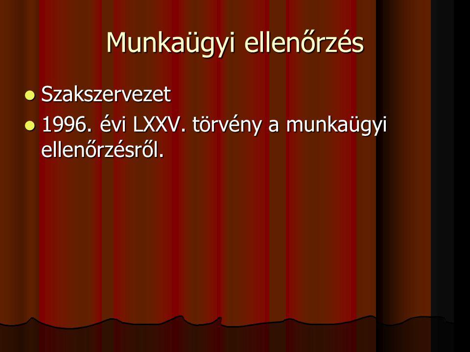 Munkaügyi ellenőrzés  Szakszervezet  1996. évi LXXV. törvény a munkaügyi ellenőrzésről.