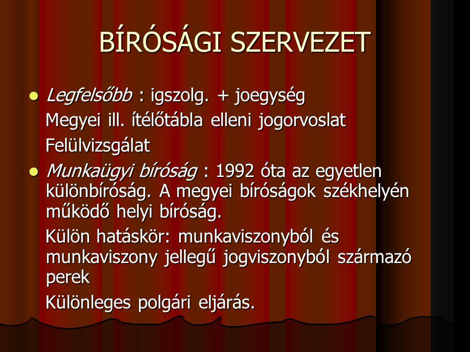 BÍRÓSÁGI SZERVEZET  Legfelsőbb : igszolg. + joegység Megyei ill.