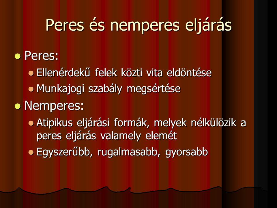 Peres és nemperes eljárás  Peres:  Ellenérdekű felek közti vita eldöntése  Munkajogi szabály megsértése  Nemperes:  Atipikus eljárási formák, melyek nélkülözik a peres eljárás valamely elemét  Egyszerűbb, rugalmasabb, gyorsabb