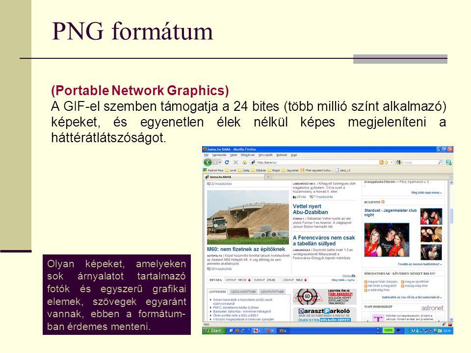 PNG formátum (Portable Network Graphics) A GIF-el szemben támogatja a 24 bites (több millió színt alkalmazó) képeket, és egyenetlen élek nélkül képes