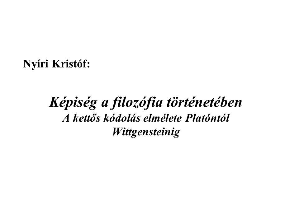 Nyíri Kristóf: Képiség a filozófia történetében A kettős kódolás elmélete Platóntól Wittgensteinig