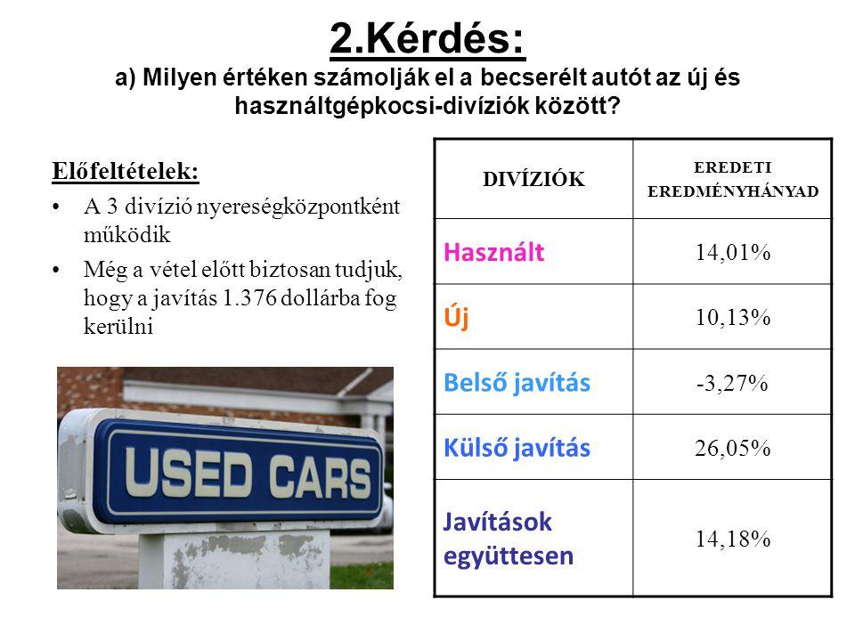 2.Kérdés: a) Milyen értéken számolják el a becserélt autót az új és használtgépkocsi-divíziók között.