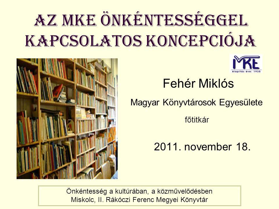 A Magyar Könyvtárosok Egyesülete A Magyar Könyvtárosok Egyesülete (MKE) a könyvtárosok és a könyvtárak, illetve valamennyi szakinformációs tevékenységet végző személy és intézmény országos hatáskörű, közhasznú civil, non-profit szervezete.