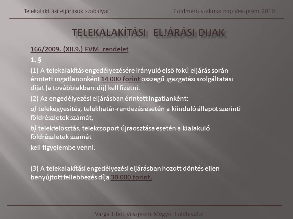 166/2009. (XII.9.) FVM rendelet 1. § (1) A telekalakítás engedélyezésére irányuló első fokú eljárás során érintett ingatlanonként 14 000 forint összeg