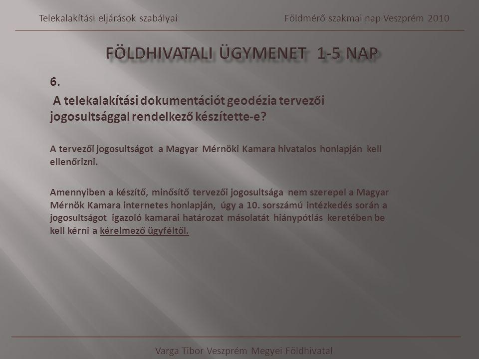 6. A telekalakítási dokumentációt geodézia tervezői jogosultsággal rendelkező készítette-e? A tervezői jogosultságot a Magyar Mérnöki Kamara hivatalos