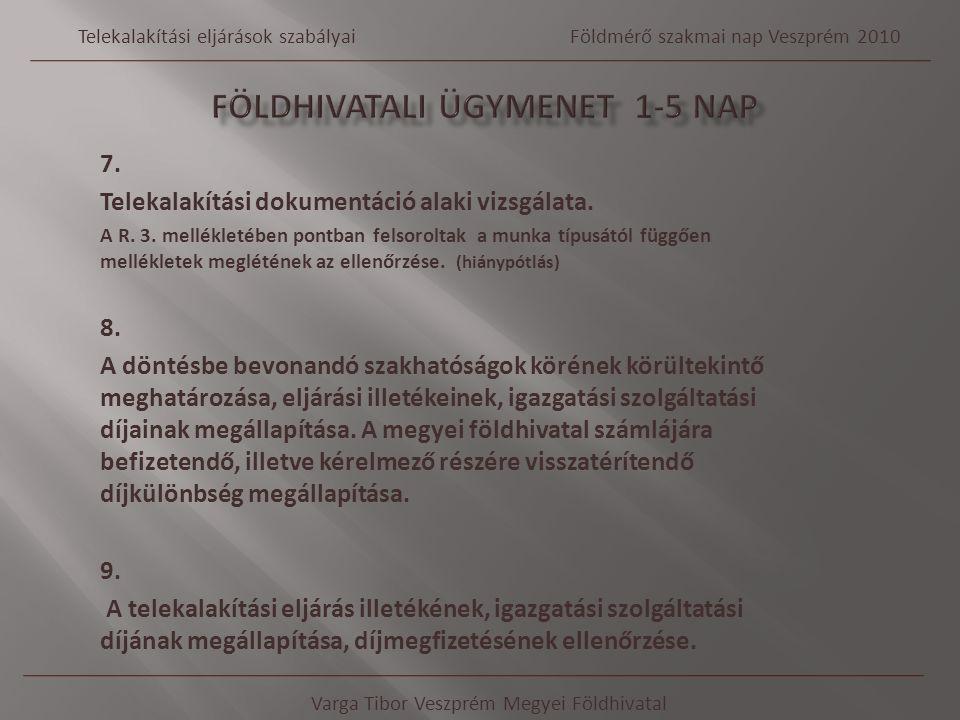7. Telekalakítási dokumentáció alaki vizsgálata. A R. 3. mellékletében pontban felsoroltak a munka típusától függően mellékletek meglétének az ellenőr