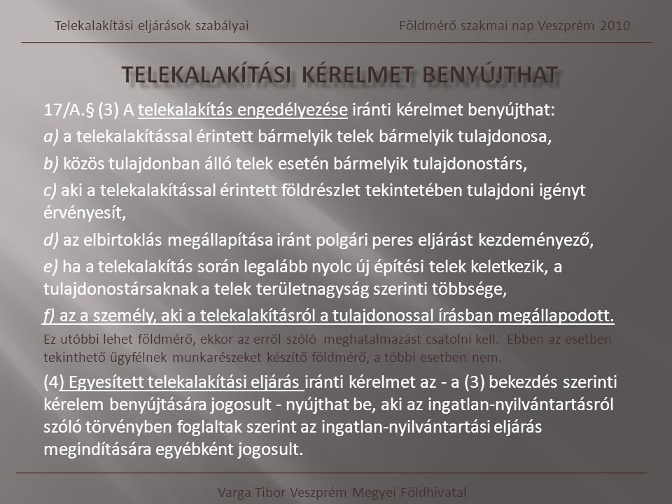 17/A.§ (3) A telekalakítás engedélyezése iránti kérelmet benyújthat: a) a telekalakítással érintett bármelyik telek bármelyik tulajdonosa, b) közös tu