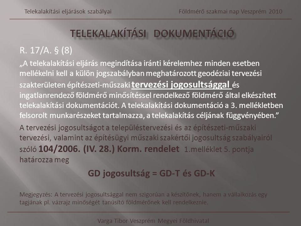 """R. 17/A. § (8) """"A telekalakítási eljárás megindítása iránti kérelemhez minden esetben mellékelni kell a külön jogszabályban meghatározott geodéziai te"""