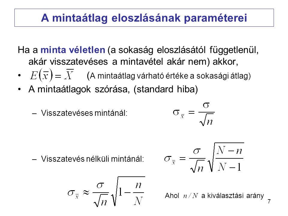 7 A mintaátlag eloszlásának paraméterei Ha a minta véletlen (a sokaság eloszlásától függetlenül, akár visszatevéses a mintavétel akár nem) akkor, • (