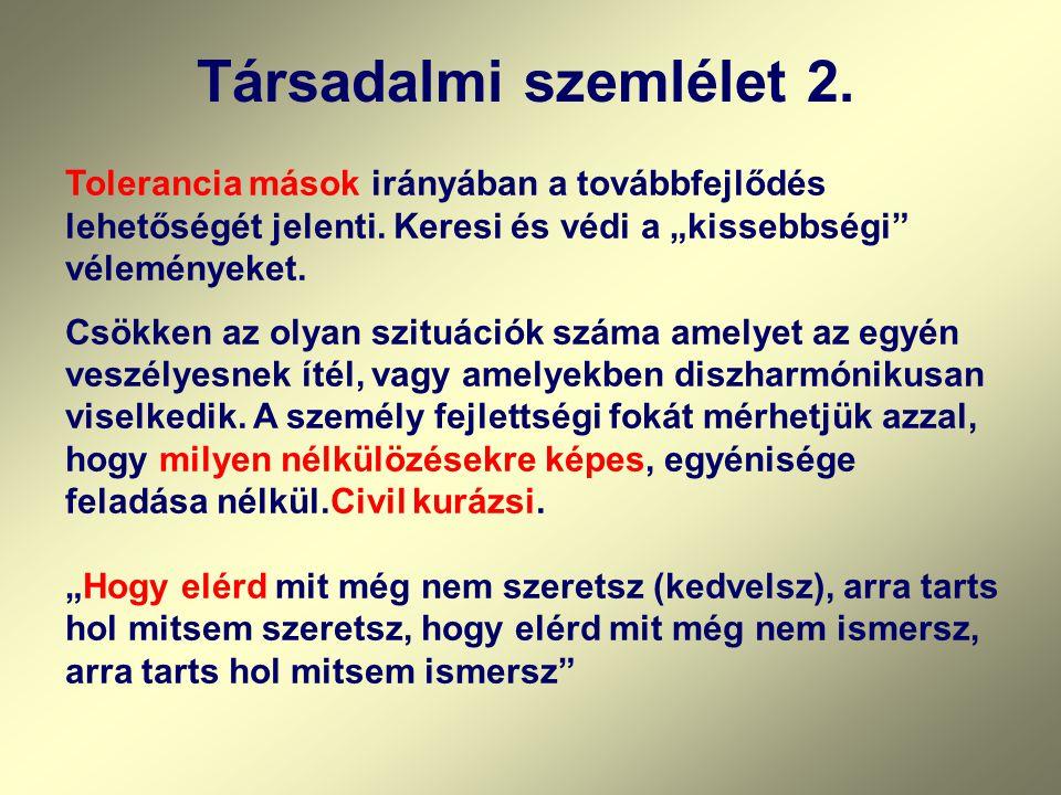 Társadalmi szemlélet 2. Tolerancia mások irányában a továbbfejlődés lehetőségét jelenti.