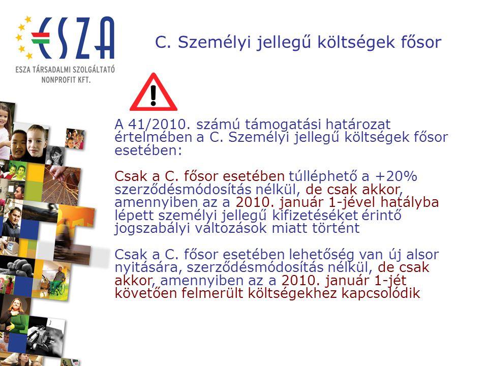 C. Személyi jellegű költségek fősor A 41/2010. számú támogatási határozat értelmében a C. Személyi jellegű költségek fősor esetében: Csak a C. fősor e