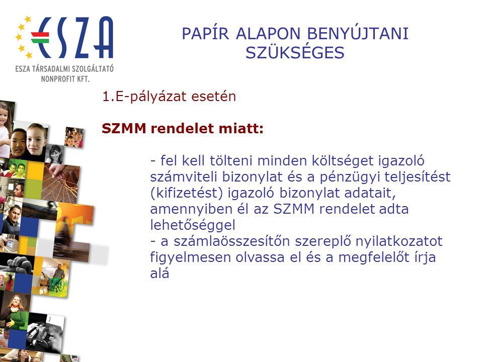 PAPÍR ALAPON BENYÚJTANI SZÜKSÉGES 1.E-pályázat esetén SZMM rendelet miatt: - fel kell tölteni minden költséget igazoló számviteli bizonylat és a pénzü