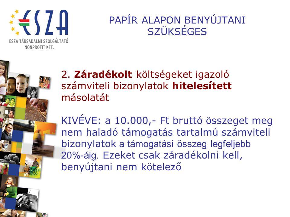 PAPÍR ALAPON BENYÚJTANI SZÜKSÉGES 2. Záradékolt költségeket igazoló számviteli bizonylatok hitelesített másolatát KIVÉVE: a 10.000,- Ft bruttó összege