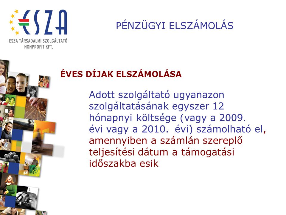 PÉNZÜGYI ELSZÁMOLÁS ÉVES DÍJAK ELSZÁMOLÁSA Adott szolgáltató ugyanazon szolgáltatásának egyszer 12 hónapnyi költsége (vagy a 2009. évi vagy a 2010. év