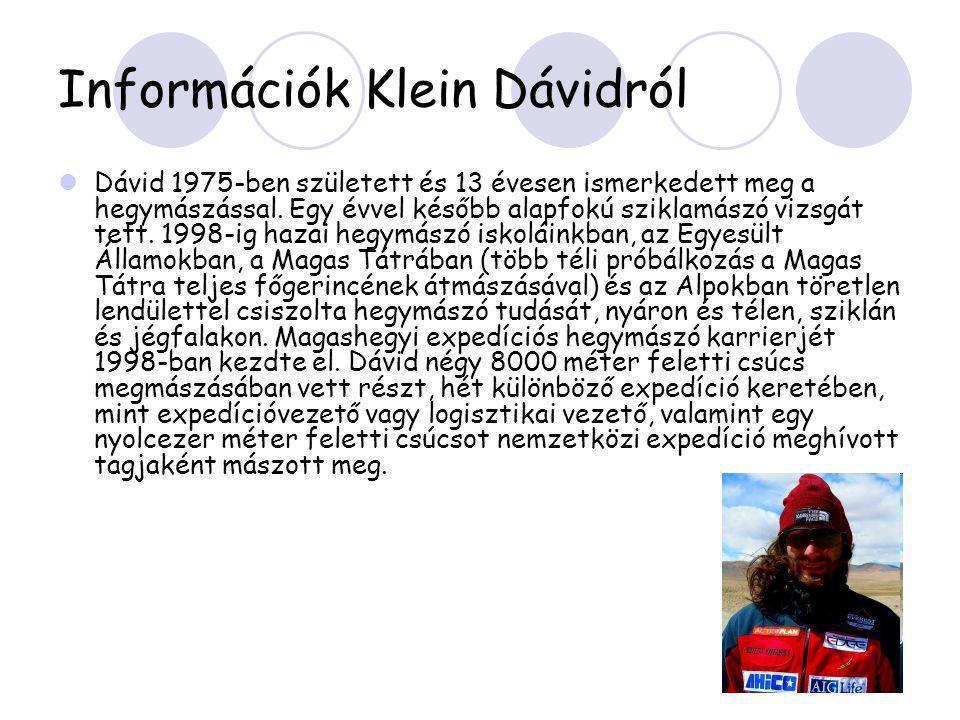 Információk Klein Dávidról  Dávid 1975-ben született és 13 évesen ismerkedett meg a hegymászással. Egy évvel később alapfokú sziklamászó vizsgát tett