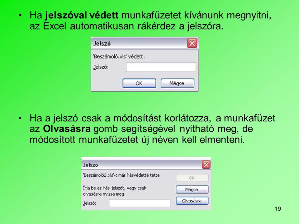 19 •Ha jelszóval védett munkafüzetet kívánunk megnyitni, az Excel automatikusan rákérdez a jelszóra. •Ha a jelszó csak a módosítást korlátozza, a munk
