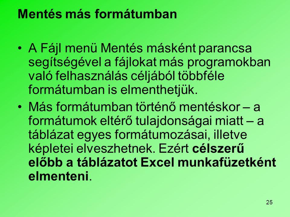 25 Mentés más formátumban •A Fájl menü Mentés másként parancsa segítségével a fájlokat más programokban való felhasználás céljából többféle formátumba