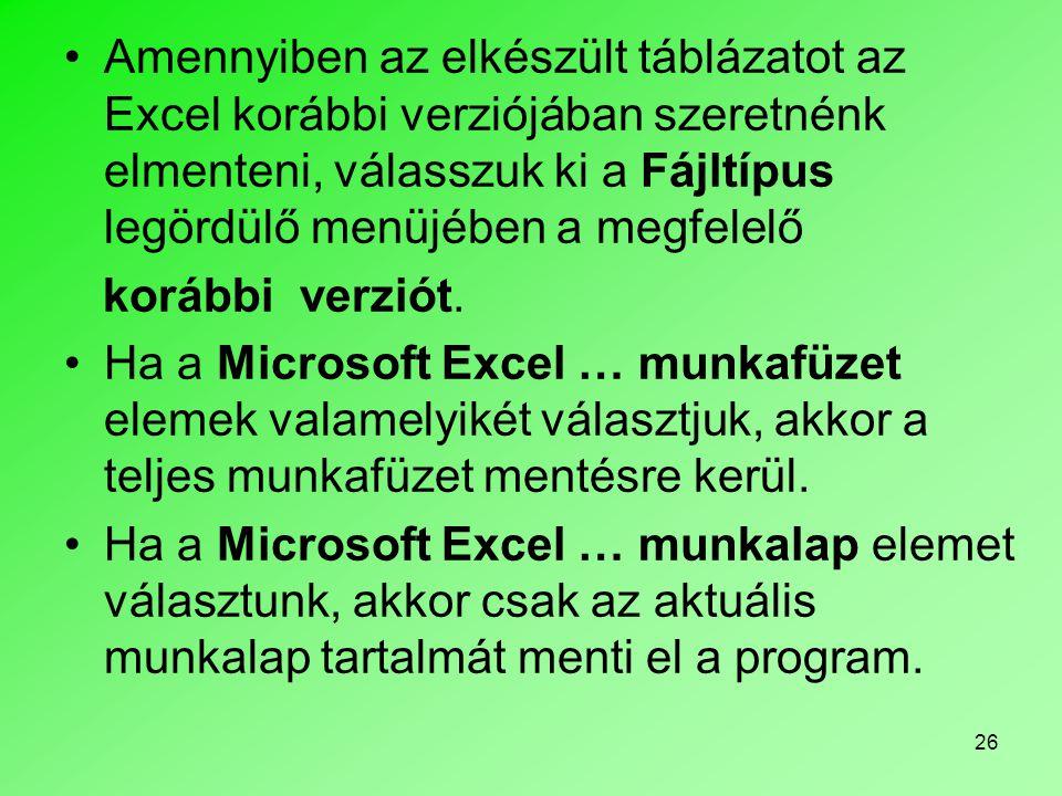 26 •Amennyiben az elkészült táblázatot az Excel korábbi verziójában szeretnénk elmenteni, válasszuk ki a Fájltípus legördülő menüjében a megfelelő kor