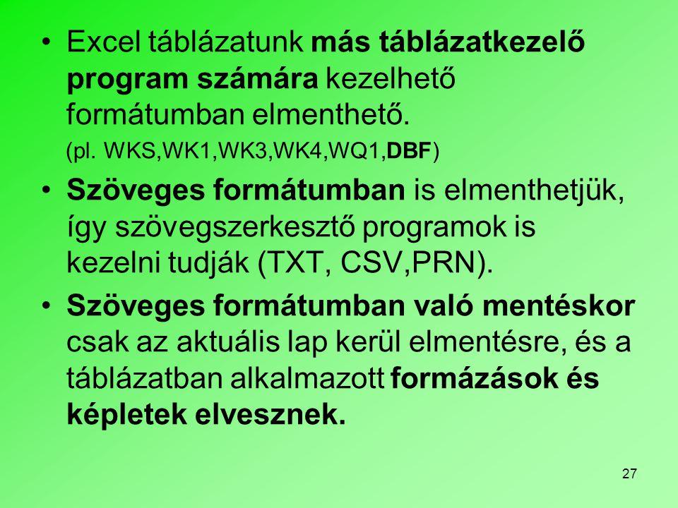 27 •Excel táblázatunk más táblázatkezelő program számára kezelhető formátumban elmenthető. (pl. WKS,WK1,WK3,WK4,WQ1,DBF) •Szöveges formátumban is elme
