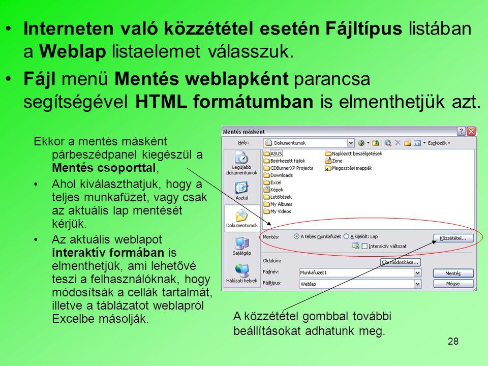 28 •Interneten való közzététel esetén Fájltípus listában a Weblap listaelemet válasszuk. •Fájl menü Mentés weblapként parancsa segítségével HTML formá