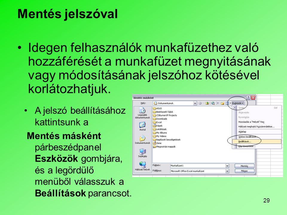 29 Mentés jelszóval •Idegen felhasználók munkafüzethez való hozzáférését a munkafüzet megnyitásának vagy módosításának jelszóhoz kötésével korlátozhat