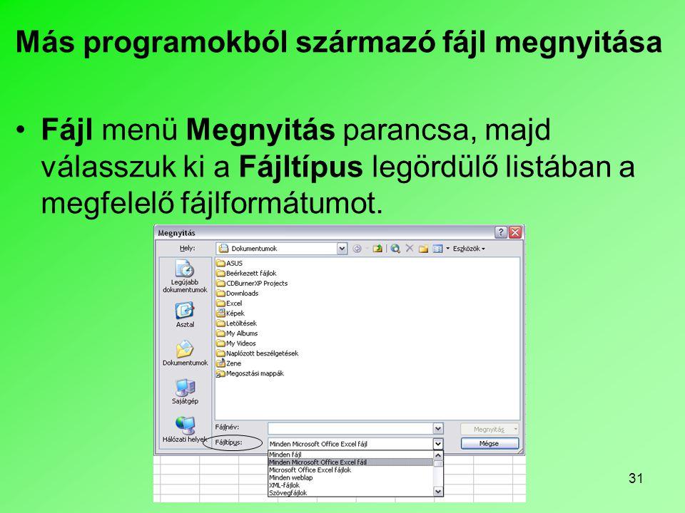 31 Más programokból származó fájl megnyitása •Fájl menü Megnyitás parancsa, majd válasszuk ki a Fájltípus legördülő listában a megfelelő fájlformátumo