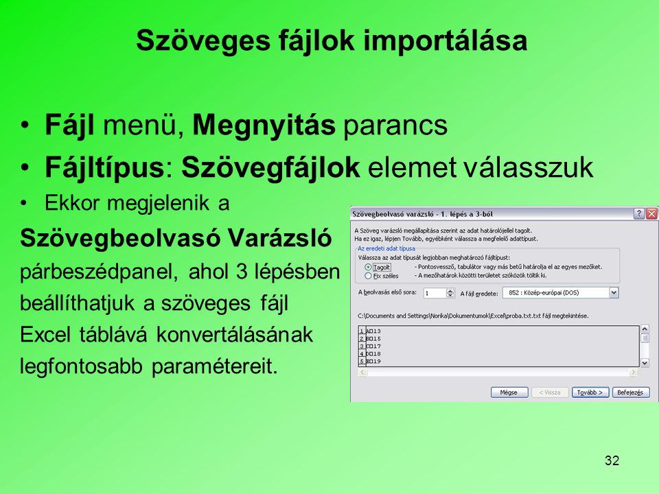 32 Szöveges fájlok importálása •Fájl menü, Megnyitás parancs •Fájltípus: Szövegfájlok elemet válasszuk •Ekkor megjelenik a Szövegbeolvasó Varázsló pár