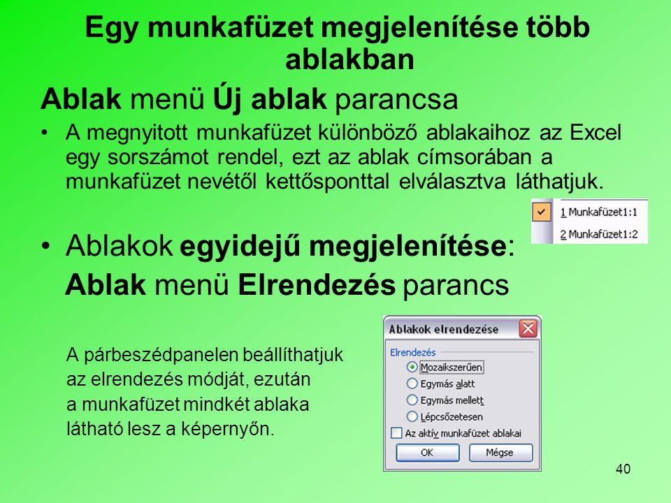 40 Egy munkafüzet megjelenítése több ablakban Ablak menü Új ablak parancsa •A megnyitott munkafüzet különböző ablakaihoz az Excel egy sorszámot rendel