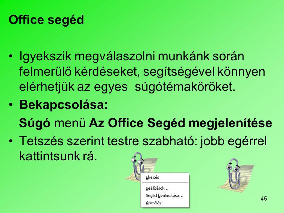 45 Office segéd •Igyekszik megválaszolni munkánk során felmerülő kérdéseket, segítségével könnyen elérhetjük az egyes súgótémaköröket. •Bekapcsolása: