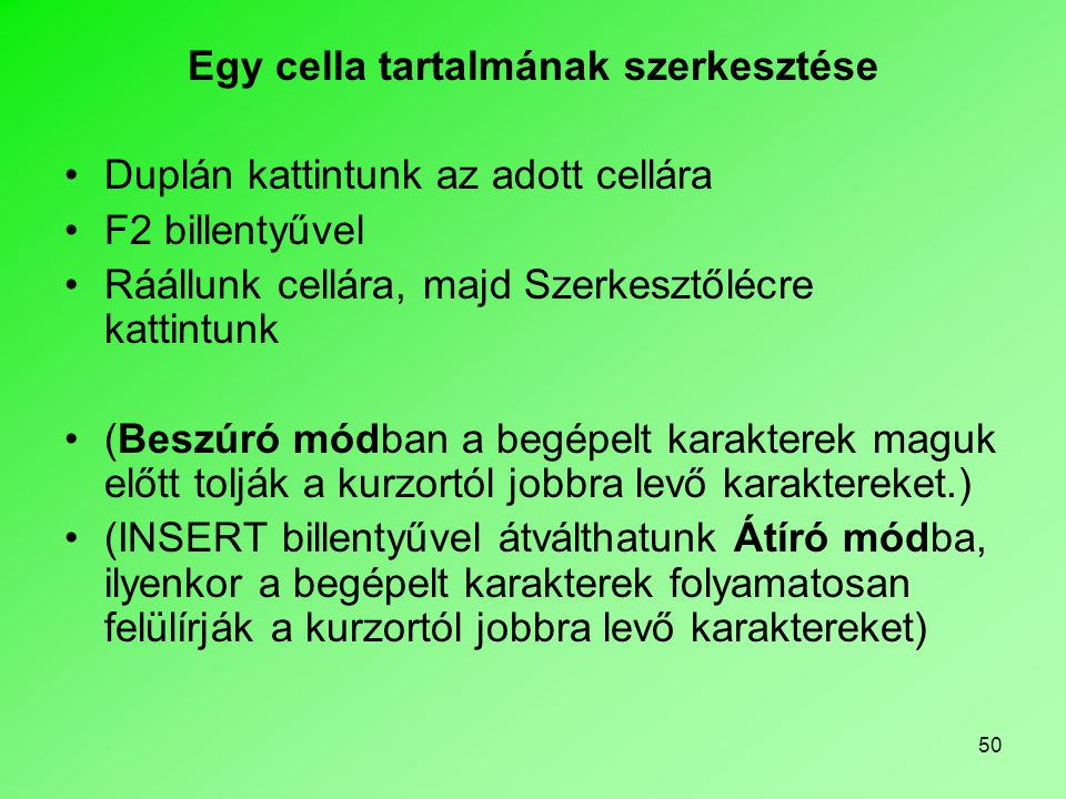 50 Egy cella tartalmának szerkesztése •Duplán kattintunk az adott cellára •F2 billentyűvel •Ráállunk cellára, majd Szerkesztőlécre kattintunk •(Beszúr