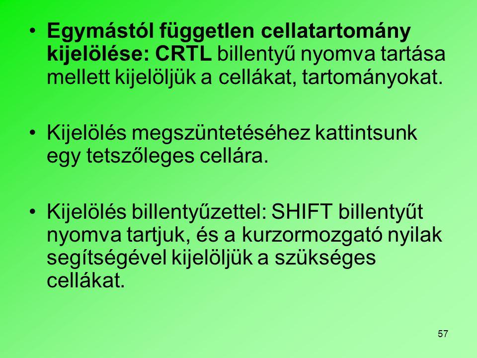 57 •Egymástól független cellatartomány kijelölése: CRTL billentyű nyomva tartása mellett kijelöljük a cellákat, tartományokat. •Kijelölés megszüntetés