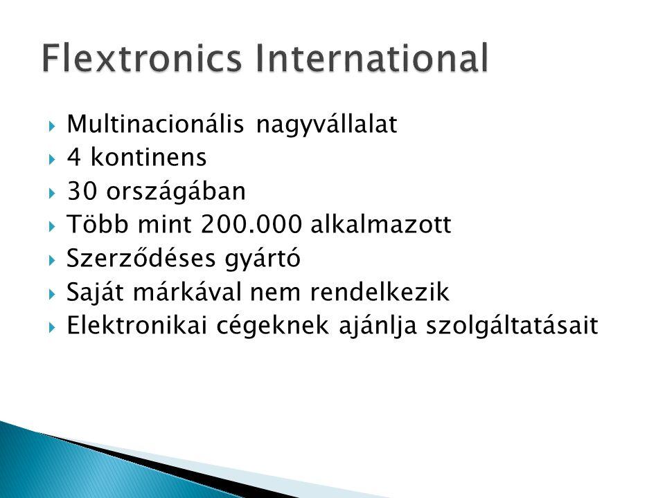  Multinacionális nagyvállalat  4 kontinens  30 országában  Több mint 200.000 alkalmazott  Szerződéses gyártó  Saját márkával nem rendelkezik  E