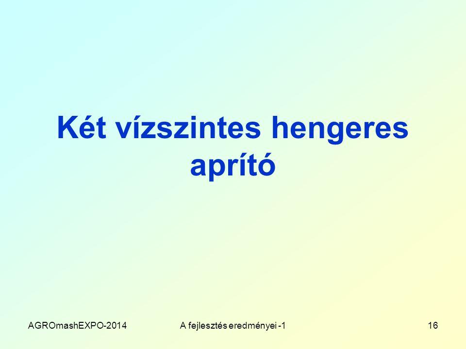Két vízszintes hengeres aprító AGROmashEXPO-2014A fejlesztés eredményei -116