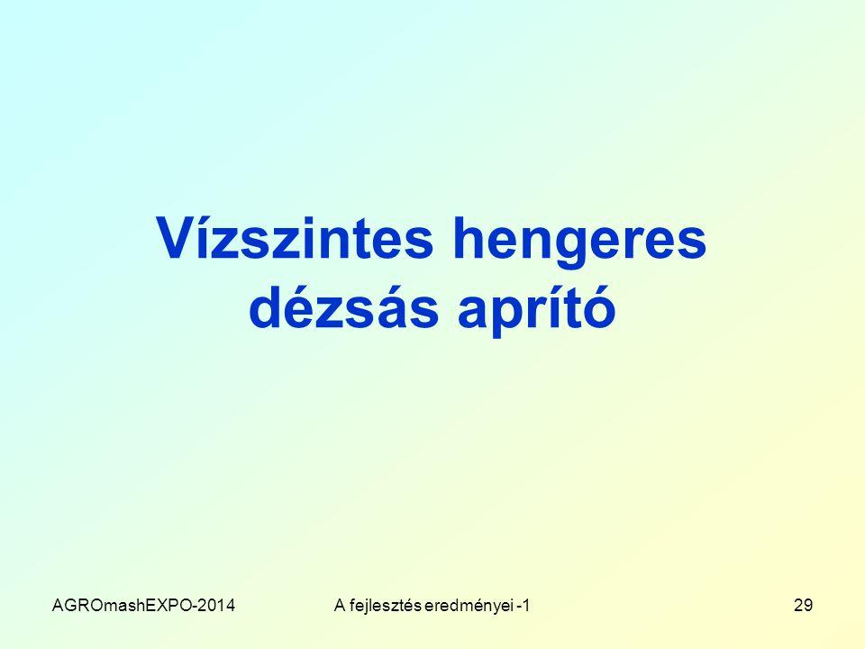 Vízszintes hengeres dézsás aprító AGROmashEXPO-2014A fejlesztés eredményei -129
