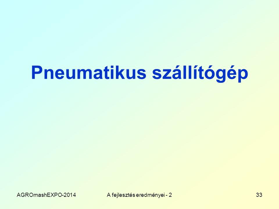 Pneumatikus szállítógép AGROmashEXPO-2014A fejlesztés eredményei - 233