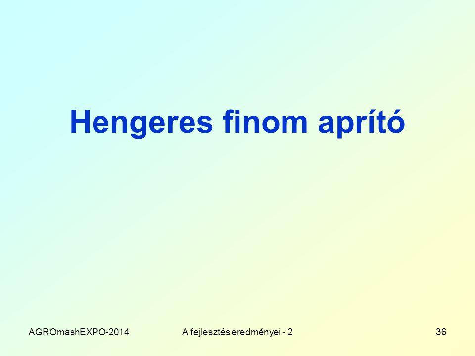 Hengeres finom aprító AGROmashEXPO-2014A fejlesztés eredményei - 236
