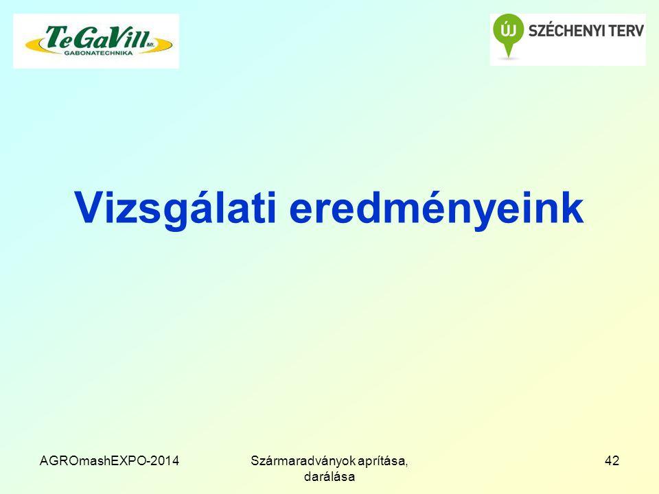 Vizsgálati eredményeink AGROmashEXPO-2014Szármaradványok aprítása, darálása 42