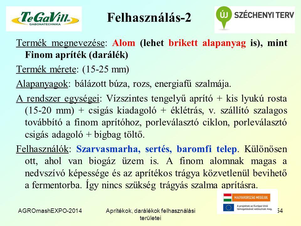 Felhasználás-2 Termék megnevezése: Alom (lehet brikett alapanyag is), mint Finom apríték (darálék) Termék mérete: (15-25 mm) Alapanyagok: bálázott búza, rozs, energiafű szalmája.