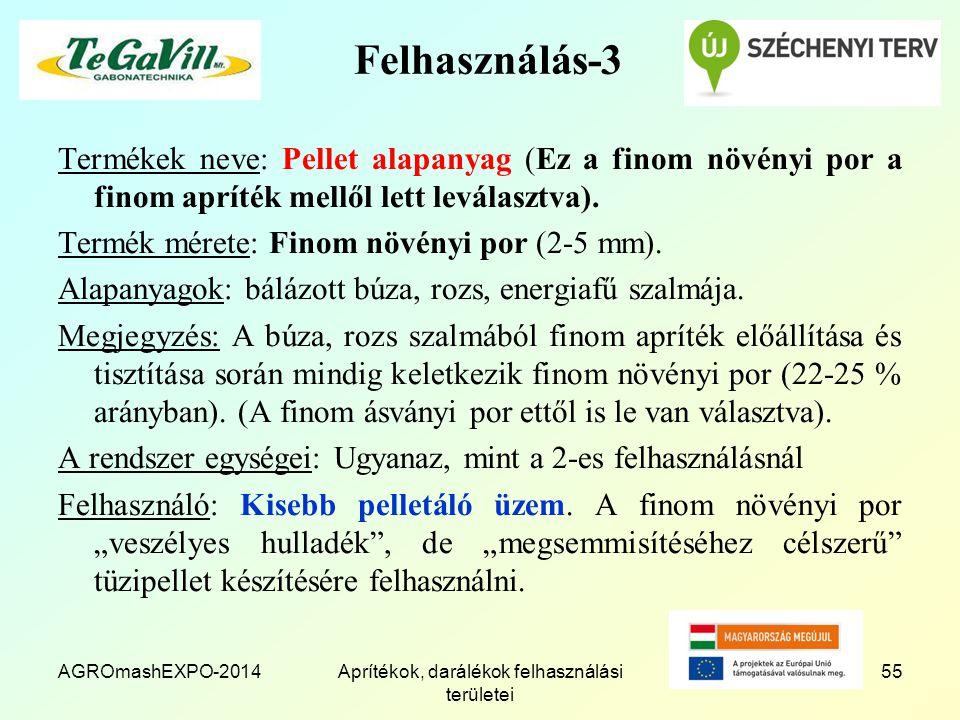 AGROmashEXPO-2014Aprítékok, darálékok felhasználási területei 55 Felhasználás-3 Termékek neve: Pellet alapanyag (Ez a finom növényi por a finom apríték mellől lett leválasztva).