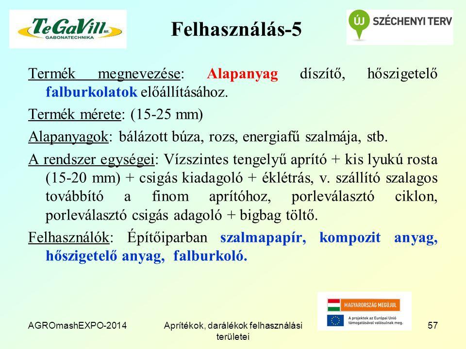 AGROmashEXPO-2014Aprítékok, darálékok felhasználási területei 57 Felhasználás-5 Termék megnevezése: Alapanyag díszítő, hőszigetelő falburkolatok előállításához.
